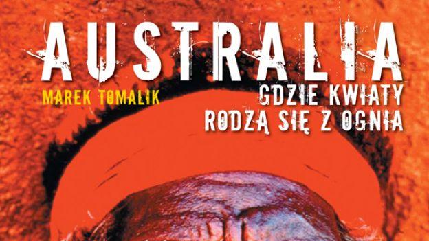 """Marek Tomalik """"Australia. Gdzie kwiaty rodzą się z ognia"""""""